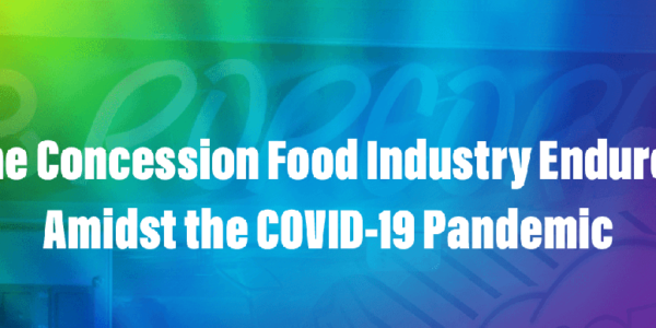 The Concession Food Industry Endures Amidst the COVID-19 Pandemic